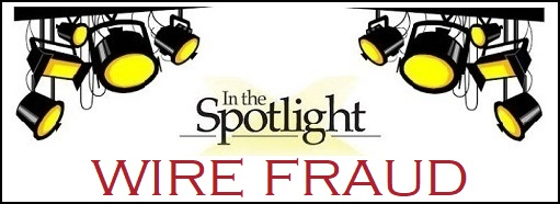 In The Spotlight - Wire Fraud
